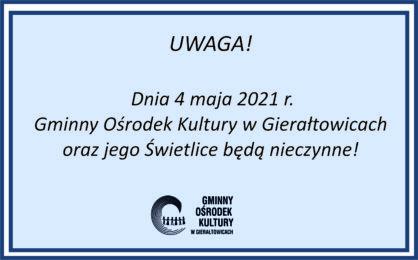 Informacja o zamkniciu Gminnego Orodka Kultury w Gieratowicach oraz jego wietlic w dniu 4 maja